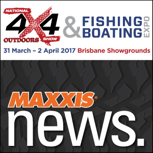 MAXXIS IS EXHIBITING AT THE NATIONAL 4X4 OUTDOORS SHOW & FISHING/ BOATING EXPO IN BRISBANE THIS YEAR!